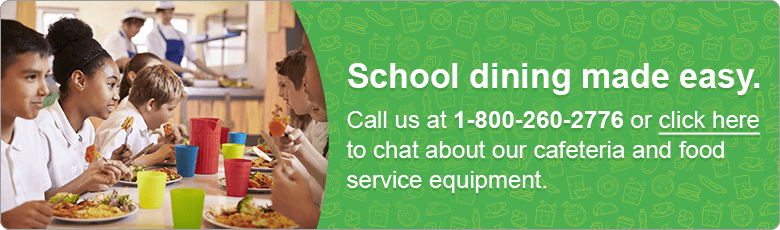 School dining made easy. Call us at 1-800-260-2776 or click here to chat about our cafeteria and food service equipment.