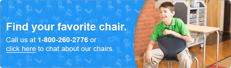 Find your favorite chair. Call us at 1-800-260-2776 or click here to chat about our chairs.
