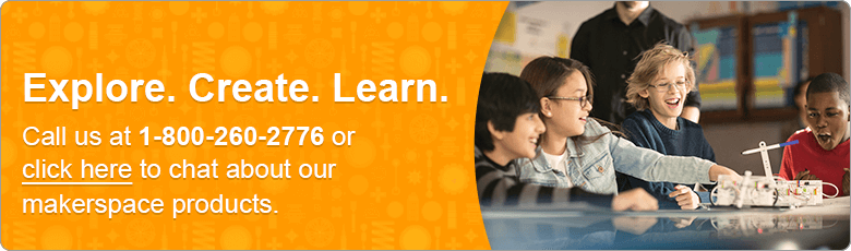 Explore. Create. Learn. Call us at 1-800-260-2776 or click here to chat about our makerspace products.