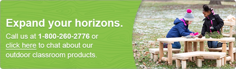 Expand your horizons. Call us at 1-800-260-2776 or click here to chat about our outdoor classroom products.