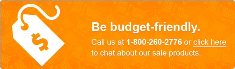 Be budget-friendly. Call us at 1-800-260-2776 or click here to chat about our sale products.