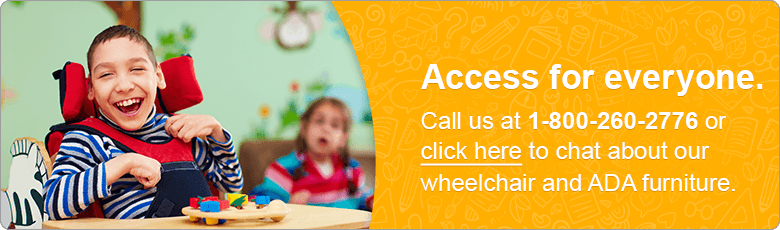 Access for everyone. Call us at 1-800-260-2776 or click here to chat about our wheelchair and ADA furniture.