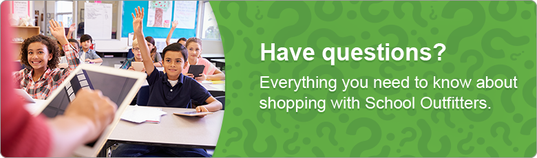 Have question? Everything you need to know about shopping with School Outfitters
